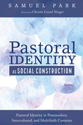 Pastoral Identity as Social Construction: Pastoral Identity in Postmodern, Intercultural, and Multifaith Contexts