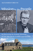 Mission by the People: Re-Discovering the Dynamic Missiology of Tom Allan and his Scottish Contemporaries
