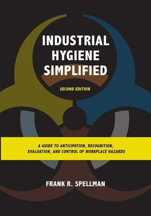 Industrial Hygiene Simplified: A Guide to Anticipation, Recognition, Evaluation, and Control of Workplace Hazards
