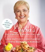 Lidia's Celebrate Like an Italian: 220 Foolproof Recipes That Make Every Meal a Party