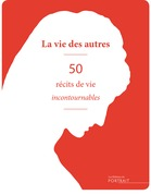 La Vie des autres, 50 récits de vie incontournables