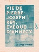 Vie de Pierre-Joseph Rey, évêque d'Annecy