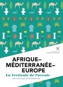 Afrique - Méditerranée - Europe : La verticale de l'avenir