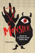 Monsters: Addiction, Hope, Ex-girlfriends, and Other Dangerous Things