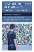 Conflict, Mediated Message, and Group Dynamics: Intersections of Communication