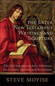 Later New Testament Writings and Scripture, The: The Old Testament in Acts, Hebrews, the Catholic Epistles and Revelation