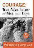 Courage: True Adventures of Risk and Faith
