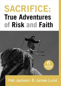 Sacrifice: True Adventures of Risk and Faith