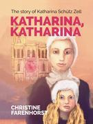 Katharina, Katharina: The story of Katharina Schütz Zell