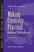 Making Creativity Practical: Innovation That Gets Results: Innovation That Gets Results