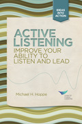 Active Listening: Improve Your Ability to Listen and Lead: Improve Your Ability to Listen and Lead
