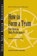 How to Form a Team: Five Keys to High Performance: Five Keys to High Performance