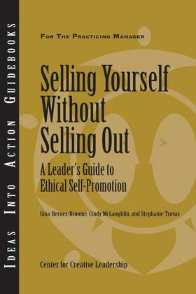 Selling Yourself Without Selling Out: A Leader's Guide to Ethical Self-Promotion: A Leader's Guide to Ethical Self-Promotion