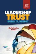 Leadership Trust: Build It, Keep It: Build It, Keep It