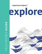 Experience Explorer: From Yesterday's Lessons to Tomorrow's Success Facilitator's Guide: From Yesterday's Lessons to Tomorrow's Success Facilitator's