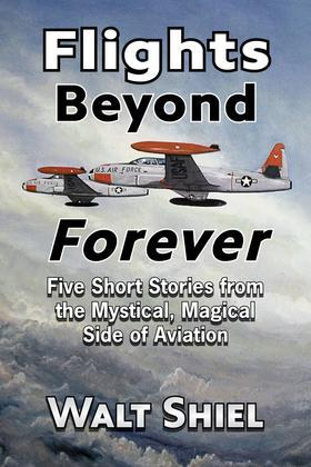 Flights Beyond Forever : Five Short Stories from the Mystical, Magical Side of Aviation