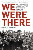 We Were There: An Eyewitness History of the Twentieth Century