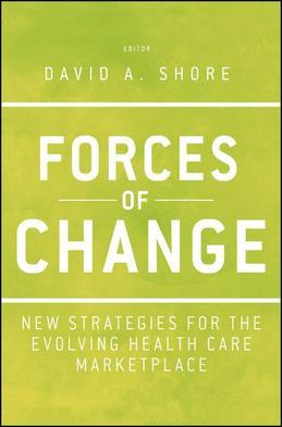 Forces of Change: New Strategies for the Evolving Health Care Marketplace
