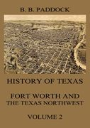 History of Texas: Fort Worth and the Texas Northwest, Vol. 2