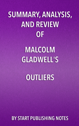 Summary, Analysis, and Review of Malcolm Gladwell's Outliers