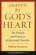 Shaped by God's Heart: The Passion and Practices of Missional Churches