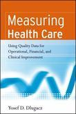Measuring Health Care: Using Quality Data for Operational, Financial, and Clinical Improvement