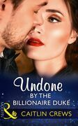 Undone By The Billionaire Duke (Mills & Boon Modern)