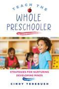 Teach the Whole Preschooler: Strategies for Nurturing Developing Minds