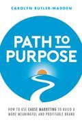 Path to Purpose: How to use cause marketing to build a more meaningful and profitable brand