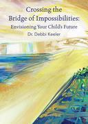 Crossing the Bridge of Impossibilities: Envisioning Your Child's Future
