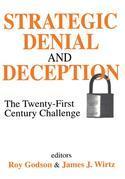 Strategic Denial and Deception: The Twenty-First Century Challenge