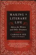 Making a Literary Life: Advice for Writers and Other Dreamers
