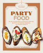 The Artisanal Kitchen: Party Food: Go-To Recipes for Cocktail Parties, Buffets, Sit-Down Dinners, and Holiday Feasts