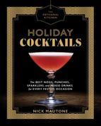 The Artisanal Kitchen: Holiday Cocktails: The Best Nogs, Punches, Sparklers, and Mixed Drinks for Every Festive Occasion
