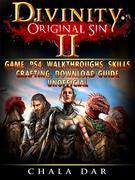 Divinity Original Sin 2 Game, PS4, Walkthroughs, Skills, Crafting, Download Guide Unofficial