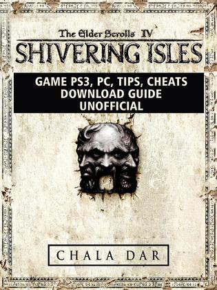 Elder Scrolls IV Shivering Isles Game PS3, PC, Tips, Cheats, Download Guide Unofficial