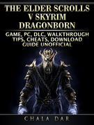 The Elder Scrolls V Skyrim Dragonborn Game, PC, DLC, Walkthrough, Tips, Cheats, Download Guide Unofficial