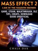 Mass Effect 2 Lair of the Shadow Broker Game, Steam, Walkthrough, DLC, Tips Cheats, Download Guide Unofficial