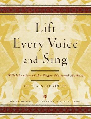Lift Every Voice and Sing: A Celebration of the Negro National Anthem;100 Years, 100 Voices
