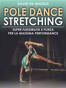 Pole Dance Stretching - Super Flessibilità e Forza per la Massima Performance