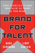 Brand for Talent: Eight Essentials to Make Your Talent as Famous as Your Brand