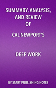 Summary, Analysis, and Review of Cal Newport's Deep Work
