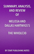 Summary, Analysis, and Review of Melissa and Dallas Hartwigs's The Whole30