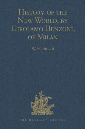 History of the New World, by Girolamo Benzoni, of Milan: Shewing his Travels in America, from A.D. 1541 to 1556: with some Particulars of the Island o