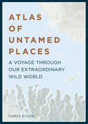 Atlas of Untamed Places: A voyage through our extraordinary wild world