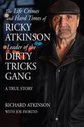 The Life Crimes and Hard Times of Ricky Atkinson, Leader of  Dirty Tricks Gang: A True Story