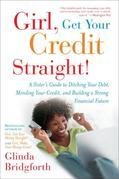 Girl, Get Your Credit Straight!: A Sister's Guide to Ditching Your Debt, Mending Your Credit, and Building a Strong Financial Future