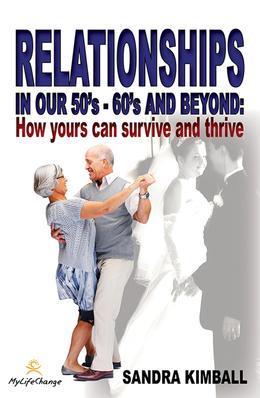Relationships in our 50s, 60s and beyond - How yours can survive and thrive
