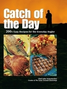 Catch of the Day: 200+ Easy Recipes for the Everyday Angler