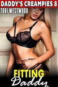 Fitting Daddy : Daddy's Creampies 8 (Daddy Erotica Breeding Erotica Taboo Erotica Incest Erotica Family Sex Erotica Pregnancy Erotica)